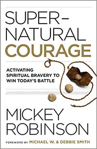 Supernatural Courage: Activating Spiritual Bravery to Win Today's Battle Book